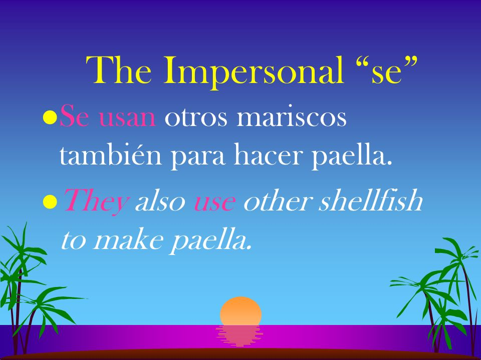 The Impersonal se l Se usan otros mariscos también para hacer paella.