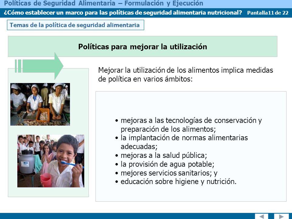 Pantalla11 de 22 Políticas de Seguridad Alimentaria – Formulación y Ejecución ¿Cómo establecer un marco para las políticas de seguridad alimentaria nutricional.
