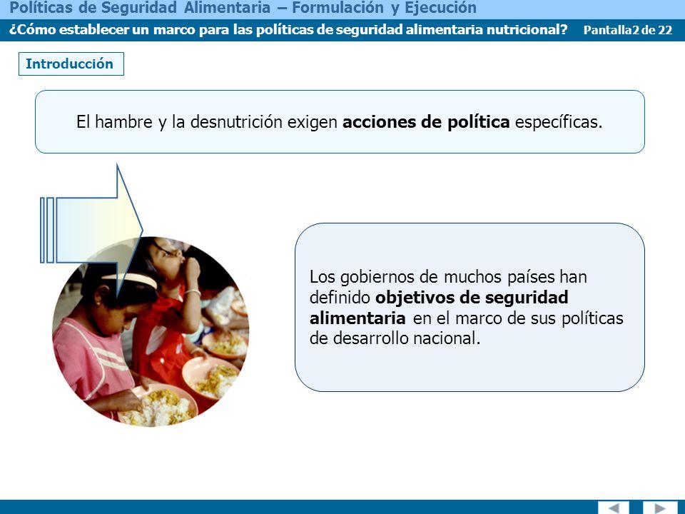Pantalla2 de 22 Políticas de Seguridad Alimentaria – Formulación y Ejecución ¿Cómo establecer un marco para las políticas de seguridad alimentaria nutricional.