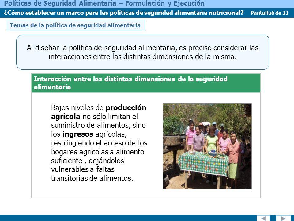 Pantalla6 de 22 Políticas de Seguridad Alimentaria – Formulación y Ejecución ¿Cómo establecer un marco para las políticas de seguridad alimentaria nutricional.