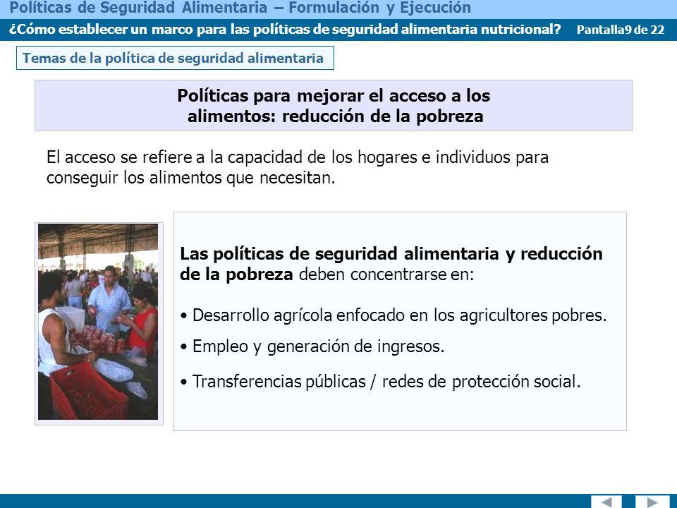 Pantalla10 de 22 Políticas de Seguridad Alimentaria – Formulación y Ejecución ¿Cómo establecer un marco para las políticas de seguridad alimentaria nutricional.