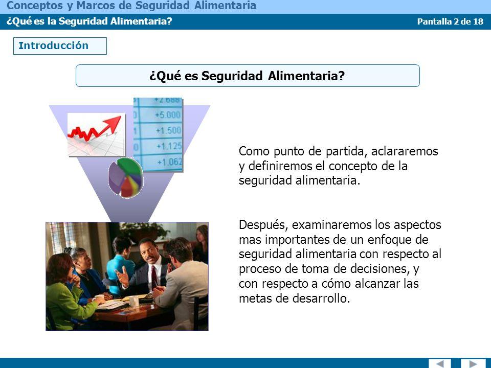 Pantalla 2 de 18 Conceptos y Marcos de Seguridad Alimentaria ¿Qué es la Seguridad Alimentaria? Introducción ¿Qué es Seguridad Alimentaria? Como punto