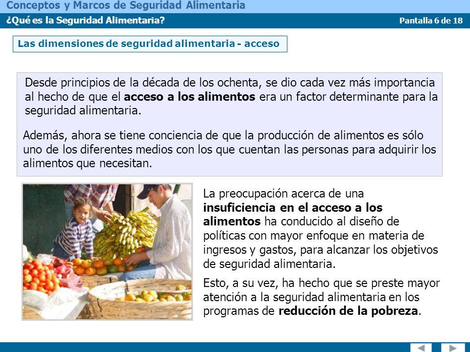 Pantalla 6 de 18 Conceptos y Marcos de Seguridad Alimentaria ¿Qué es la Seguridad Alimentaria? Las dimensiones de seguridad alimentaria - acceso Desde