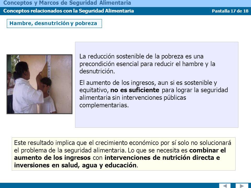 Pantalla 17 de 18 Conceptos y Marcos de Seguridad Alimentaria Conceptos relacionados con la Seguridad Alimentaria Hambre, desnutrición y pobreza La re