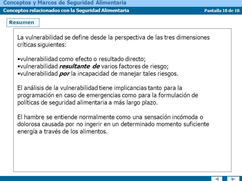 Pantalla 18 de 18 Conceptos y Marcos de Seguridad Alimentaria Conceptos relacionados con la Seguridad Alimentaria Resumen La vulnerabilidad se define