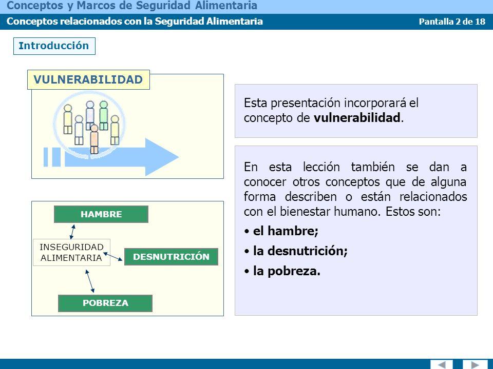 Pantalla 3 de 18 Conceptos y Marcos de Seguridad Alimentaria Conceptos relacionados con la Seguridad Alimentaria Vulnerabilidad ¿Qué es la vulnerabilidad.