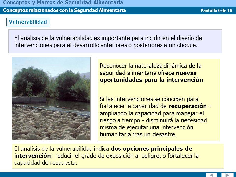 Pantalla 6 de 18 Conceptos y Marcos de Seguridad Alimentaria Conceptos relacionados con la Seguridad Alimentaria Vulnerabilidad Reconocer la naturalez