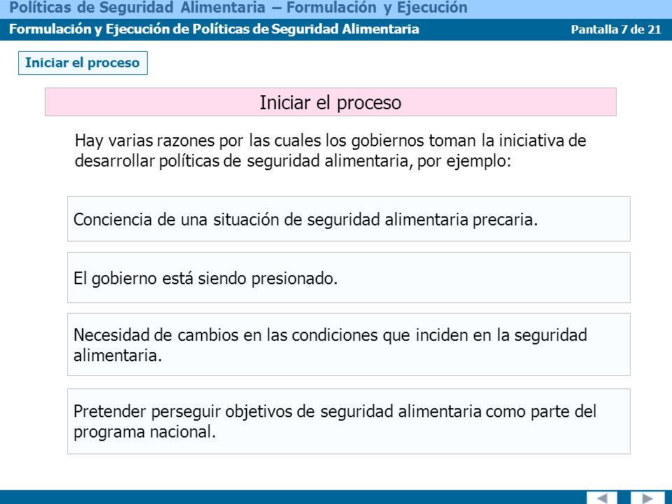 Pantalla 18 de 21 Políticas de Seguridad Alimentaria – Formulación y Ejecución Formulación y Ejecución de Políticas de Seguridad Alimentaria Ejemplo de la estructura y contenidos implicados: ÍtemContenido Título Asunto al cual se dirige la medida de política.