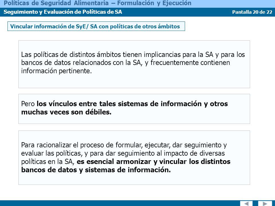 Pantalla 20 de 22 Políticas de Seguridad Alimentaria – Formulación y Ejecución Seguimiento y Evaluación de Políticas de SA Las políticas de distintos