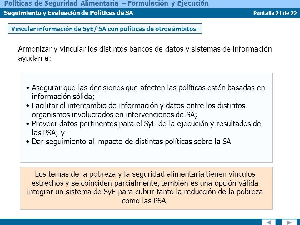 Pantalla 21 de 22 Políticas de Seguridad Alimentaria – Formulación y Ejecución Seguimiento y Evaluación de Políticas de SA Asegurar que las decisiones