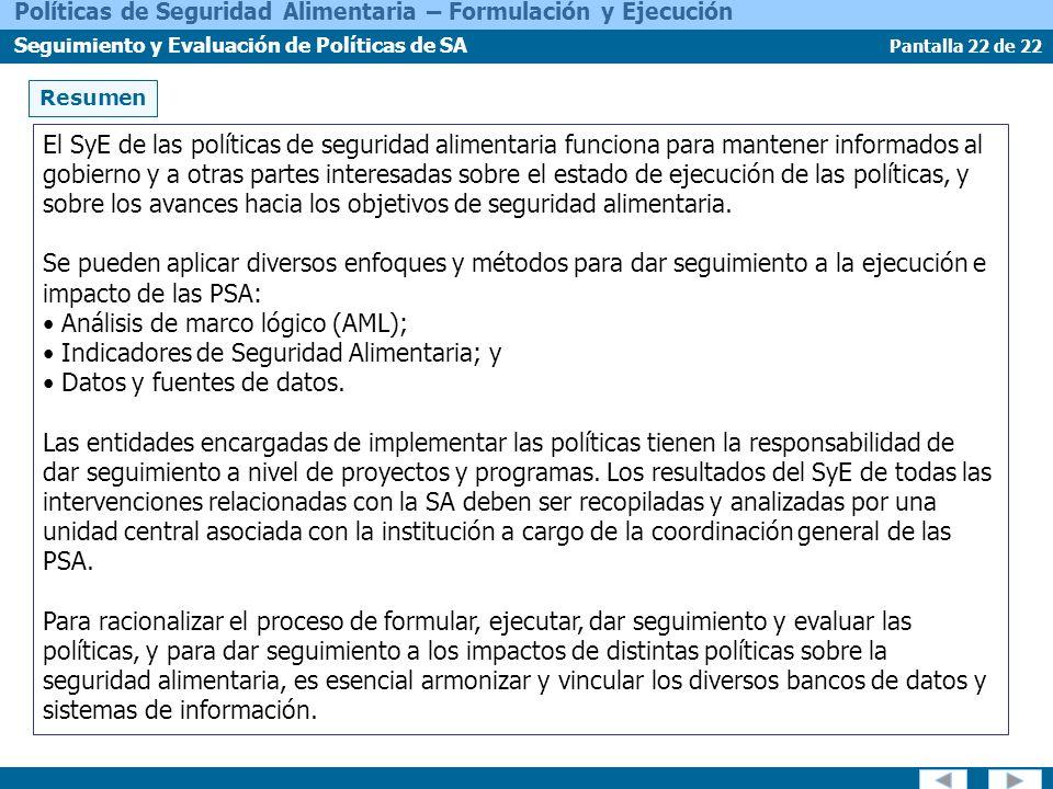 Pantalla 22 de 22 Políticas de Seguridad Alimentaria – Formulación y Ejecución Seguimiento y Evaluación de Políticas de SA Resumen El SyE de las polít