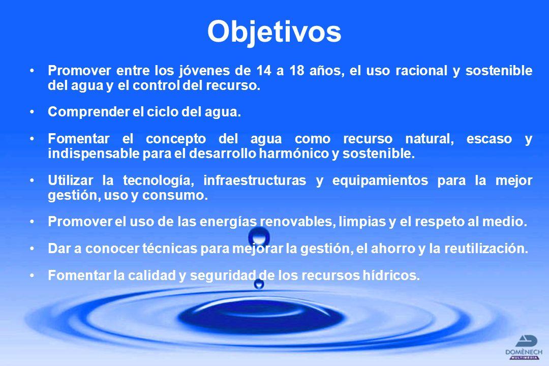 Objetivos Promover entre los jóvenes de 14 a 18 años, el uso racional y sostenible del agua y el control del recurso. Comprender el ciclo del agua. Fo