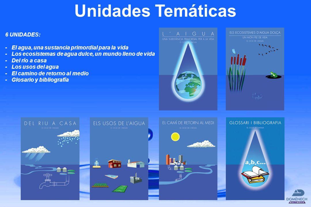 Unidades Temáticas 6 UNIDADES: - El agua, una sustancia primordial para la vida - Los ecosistemas de agua dulce, un mundo lleno de vida - Del río a ca