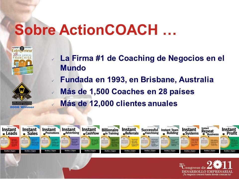 Sobre ActionCOACH … La Firma #1 de Coaching de Negocios en el Mundo Fundada en 1993, en Brisbane, Australia Más de 1,500 Coaches en 28 países Más de 1