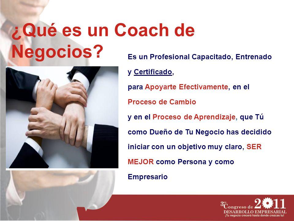 ¿Qué es un Coach de Negocios? Es un Profesional Capacitado, Entrenado y Certificado, para Apoyarte Efectivamente, en el Proceso de Cambio y en el Proc