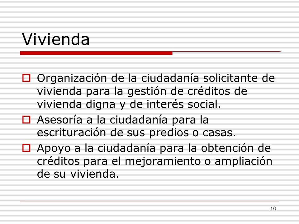 10 Vivienda Organización de la ciudadanía solicitante de vivienda para la gestión de créditos de vivienda digna y de interés social. Asesoría a la ciu