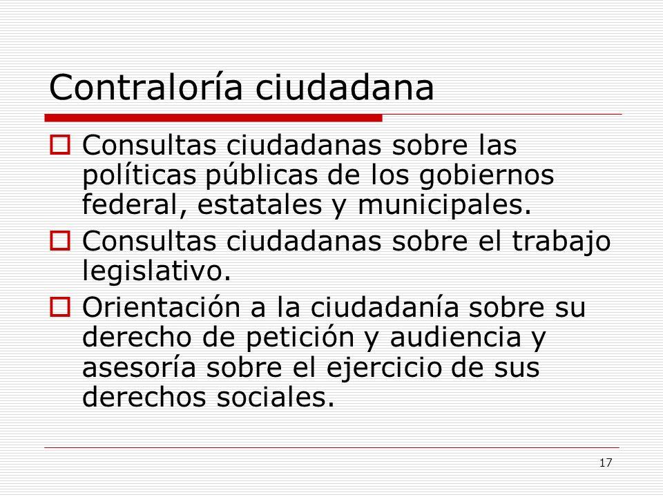 17 Contraloría ciudadana Consultas ciudadanas sobre las políticas públicas de los gobiernos federal, estatales y municipales. Consultas ciudadanas sob