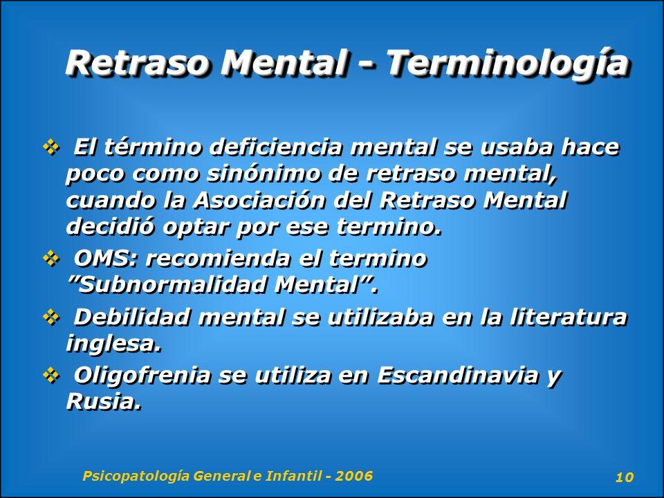 Psicopatología General e Infantil - 2006 10 Retraso Mental - Terminología El término deficiencia mental se usaba hace poco como sinónimo de retraso me