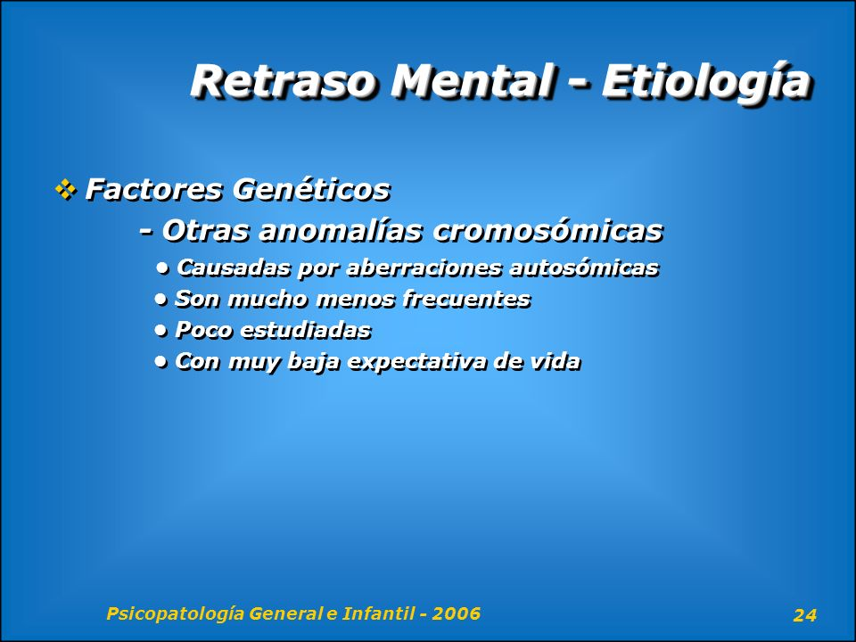 Psicopatología General e Infantil - 2006 24 Retraso Mental - Etiología Factores Genéticos - Otras anomalías cromosómicas Causadas por aberraciones aut