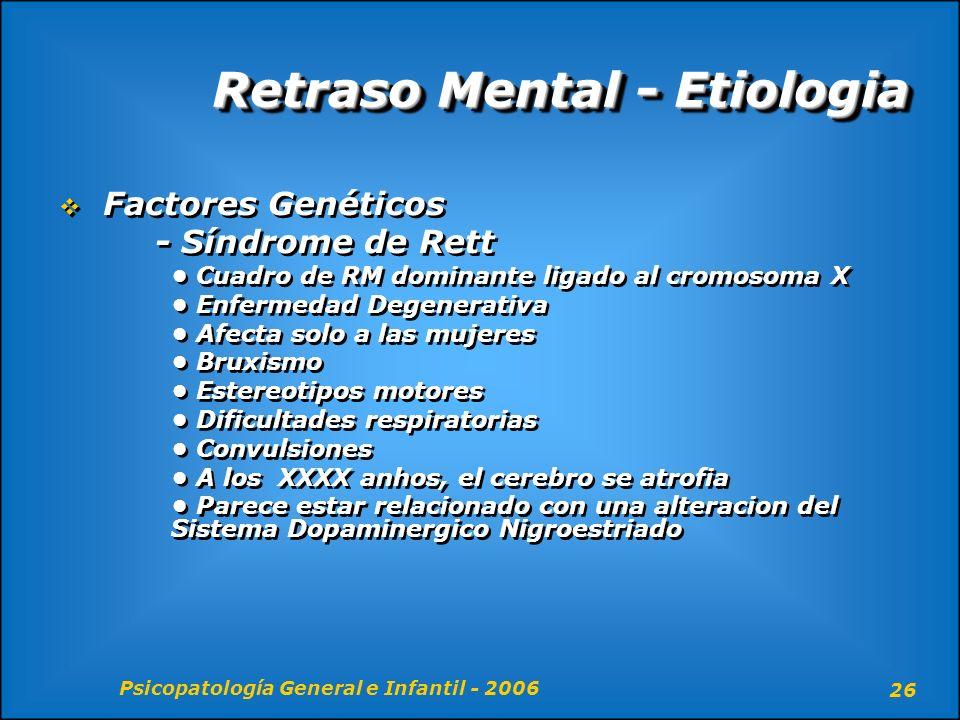 Psicopatología General e Infantil - 2006 26 Retraso Mental - Etiologia Factores Genéticos - Síndrome de Rett Cuadro de RM dominante ligado al cromosom