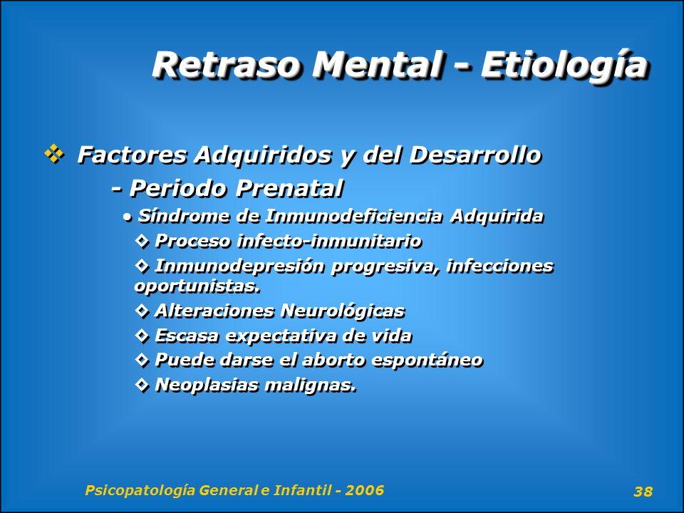 Psicopatología General e Infantil - 2006 38 Retraso Mental - Etiología Factores Adquiridos y del Desarrollo - Periodo Prenatal Síndrome de Inmunodefic