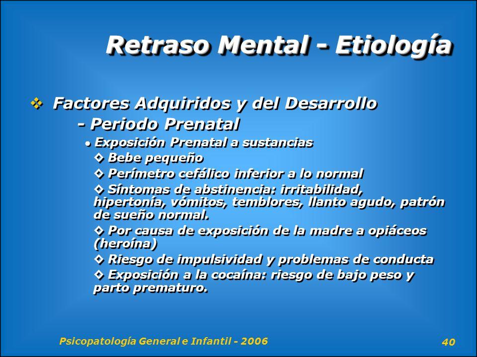 Psicopatología General e Infantil - 2006 40 Retraso Mental - Etiología Factores Adquiridos y del Desarrollo - Periodo Prenatal Exposición Prenatal a s