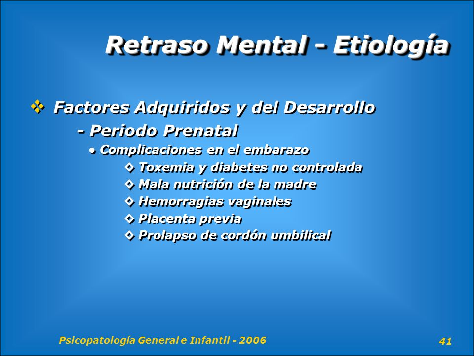 Psicopatología General e Infantil - 2006 41 Retraso Mental - Etiología Factores Adquiridos y del Desarrollo - Periodo Prenatal Complicaciones en el em