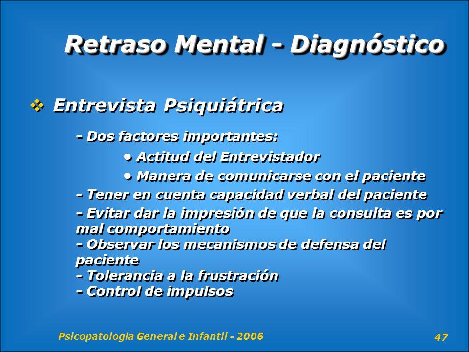 Psicopatología General e Infantil - 2006 47 Retraso Mental - Diagnóstico Entrevista Psiquiátrica - Dos factores importantes: Actitud del Entrevistador