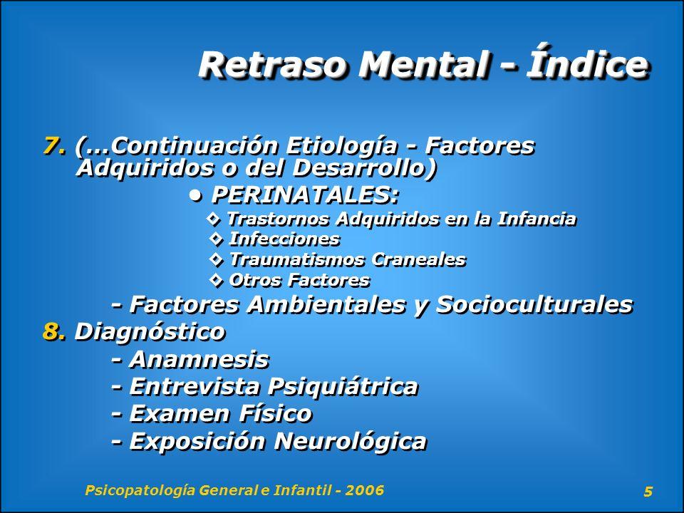Psicopatología General e Infantil - 2006 16 Retraso Mental - Epidemiología Se estima que un 1% de la población mundial posee este trastorno.