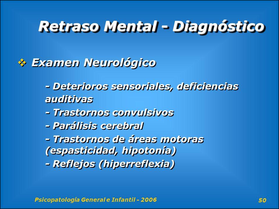 Psicopatología General e Infantil - 2006 50 Retraso Mental - Diagnóstico Examen Neurológico - Deterioros sensoriales, deficiencias auditivas - Trastor