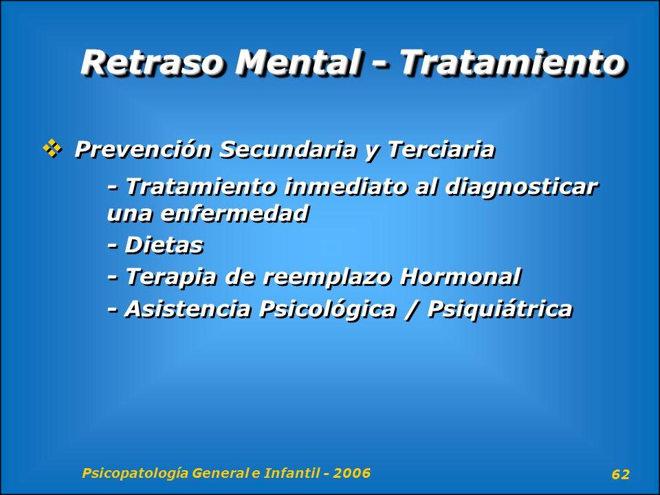 Psicopatología General e Infantil - 2006 62 Retraso Mental - Tratamiento Prevención Secundaria y Terciaria - Tratamiento inmediato al diagnosticar una