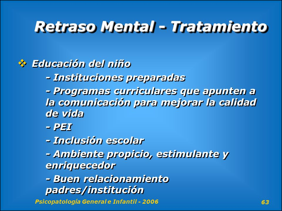 Psicopatología General e Infantil - 2006 63 Retraso Mental - Tratamiento Educación del niño - Instituciones preparadas - Programas curriculares que ap