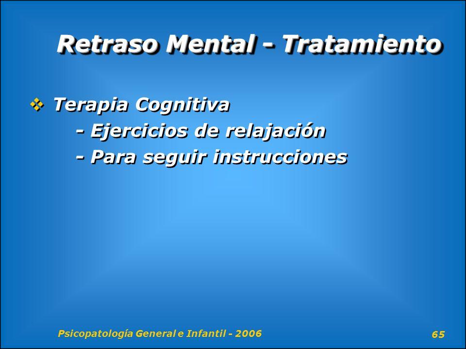 Psicopatología General e Infantil - 2006 65 Retraso Mental - Tratamiento Terapia Cognitiva - Ejercicios de relajación - Para seguir instrucciones Tera