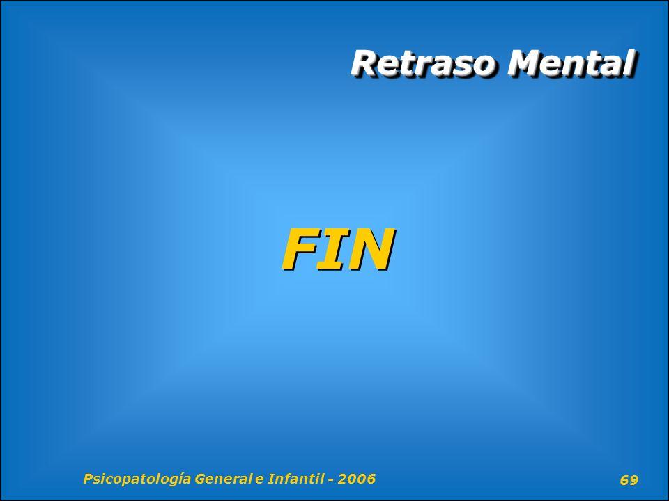 Psicopatología General e Infantil - 2006 69 Retraso Mental FIN