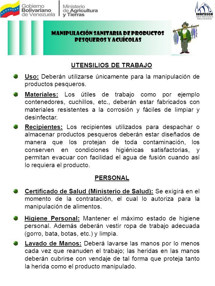UTENSILIOS DE TRABAJO Uso: Deberán utilizarse únicamente para la manipulación de productos pesqueros. Materiales: Los útiles de trabajo como por ejemp