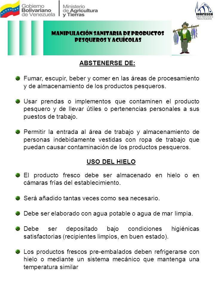 ABSTENERSE DE: Fumar, escupir, beber y comer en las áreas de procesamiento y de almacenamiento de los productos pesqueros. Usar prendas o implementos