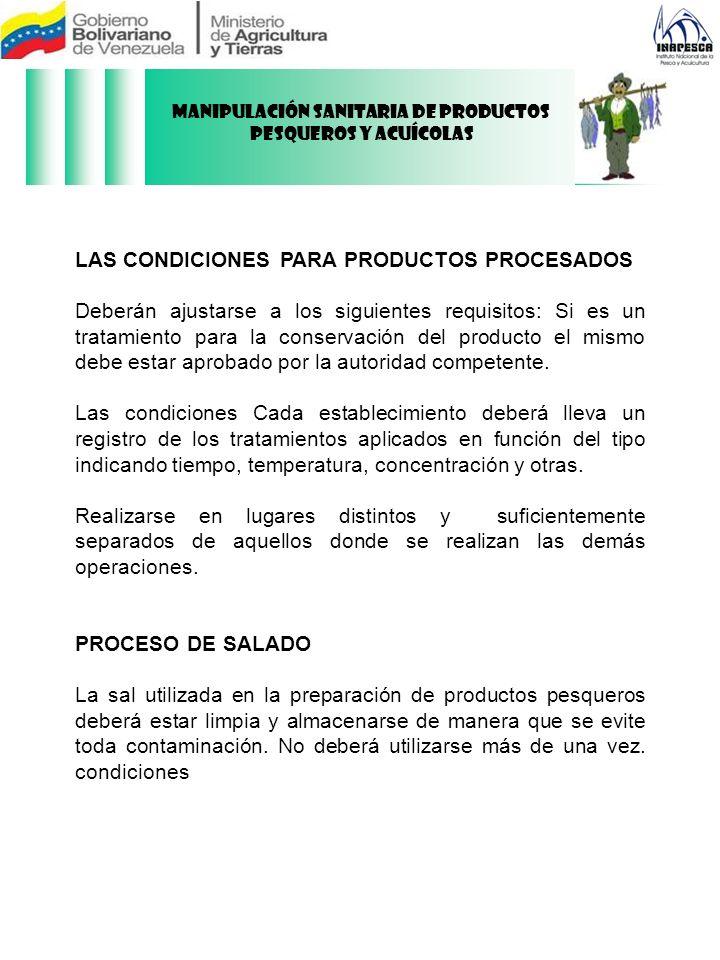 LAS CONDICIONES PARA PRODUCTOS PROCESADOS Deberán ajustarse a los siguientes requisitos: Si es un tratamiento para la conservación del producto el mis
