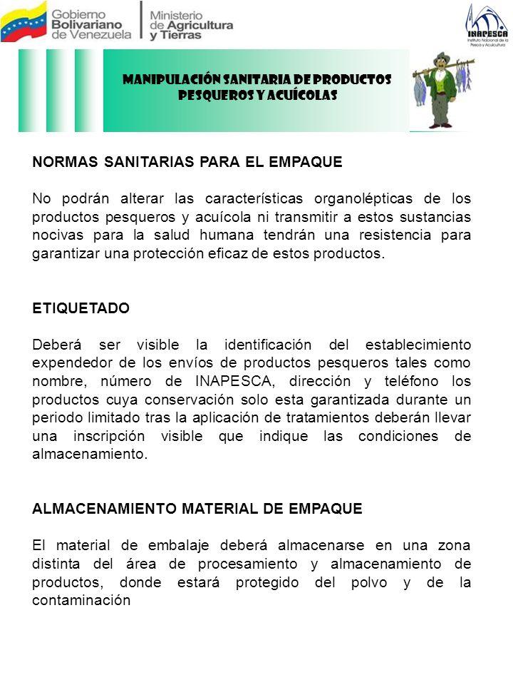 NORMAS SANITARIAS PARA EL EMPAQUE No podrán alterar las características organolépticas de los productos pesqueros y acuícola ni transmitir a estos sus