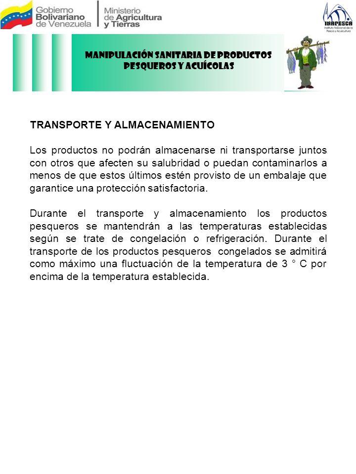 TRANSPORTE Y ALMACENAMIENTO Los productos no podrán almacenarse ni transportarse juntos con otros que afecten su salubridad o puedan contaminarlos a m
