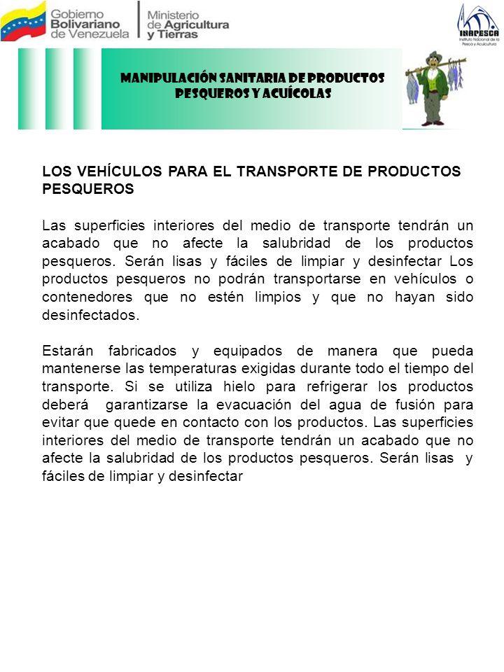LOS VEHÍCULOS PARA EL TRANSPORTE DE PRODUCTOS PESQUEROS Las superficies interiores del medio de transporte tendrán un acabado que no afecte la salubri