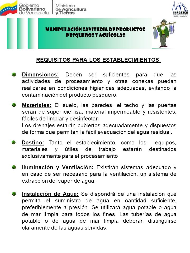 CONDICIONES PARA LOS PRODUCTOS PESQUEROS FILETEADOS Deben ser lavado e inspeccionado minuciosamente y eliminarse toda parte contaminada, antes de llevarse a la mesa de fileteado.