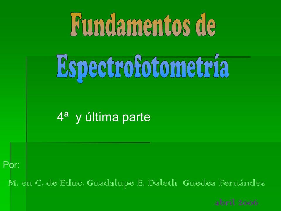 Por: M. en C. de Educ. Guadalupe E. Daleth Guedea Fernández abril 2006 4ª y última parte