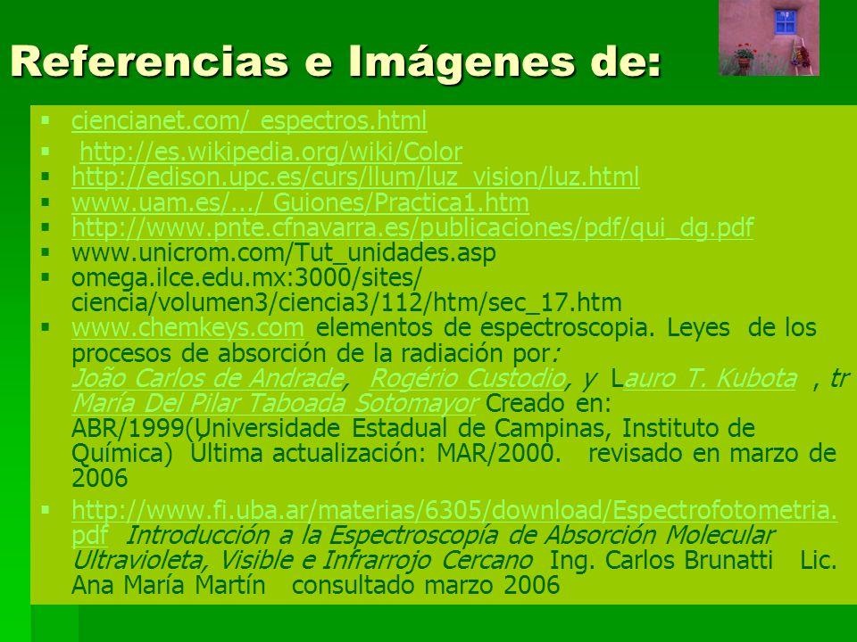 Referencias e Imágenes de: ciencianet.com/ espectros.html http://es.wikipedia.org/wiki/Color http://edison.upc.es/curs/llum/luz_vision/luz.html www.ua
