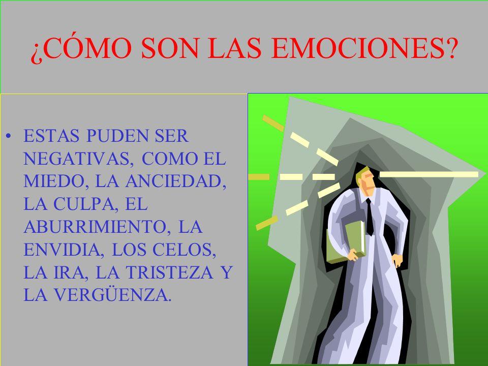 ¿CÓMO SON LAS EMOCIONES? ESTAS PUDEN SER NEGATIVAS, COMO EL MIEDO, LA ANCIEDAD, LA CULPA, EL ABURRIMIENTO, LA ENVIDIA, LOS CELOS, LA IRA, LA TRISTEZA