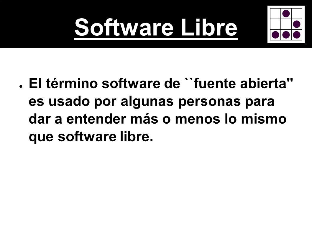 Software Libre El término software de ``fuente abierta'' es usado por algunas personas para dar a entender más o menos lo mismo que software libre.