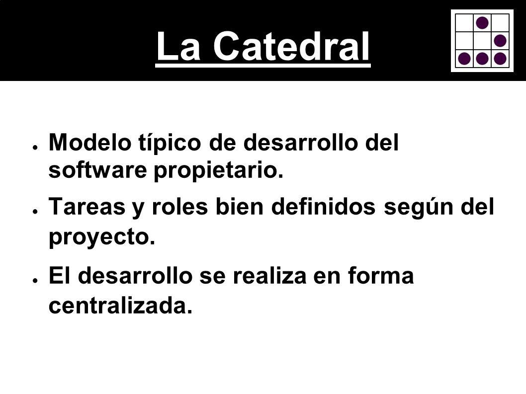 La Catedral Modelo típico de desarrollo del software propietario. Tareas y roles bien definidos según del proyecto. El desarrollo se realiza en forma