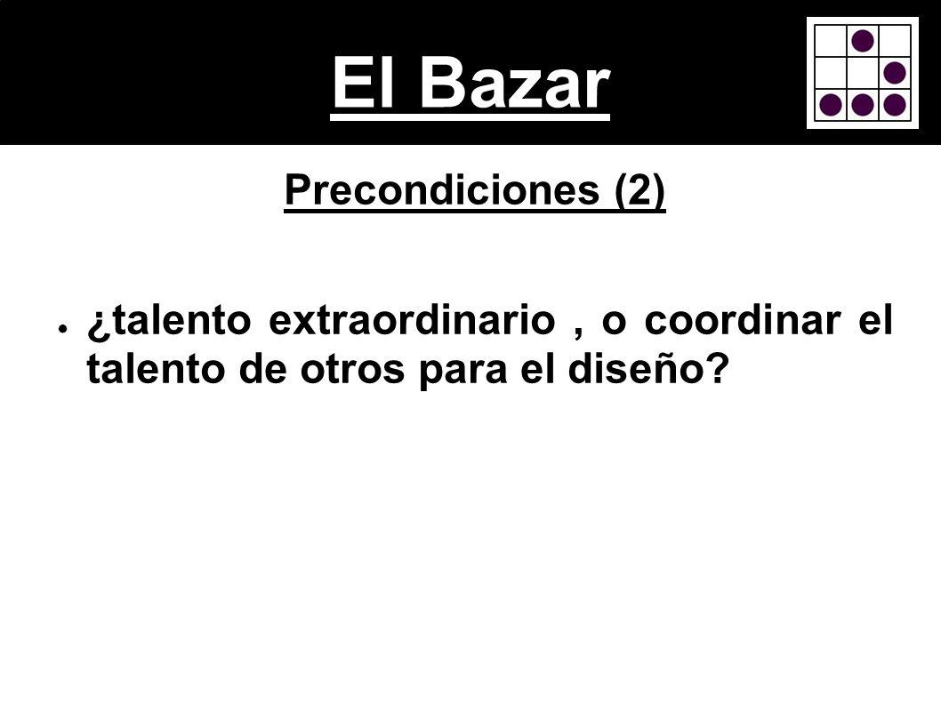 El Bazar Precondiciones (2) ¿talento extraordinario, o coordinar el talento de otros para el diseño?