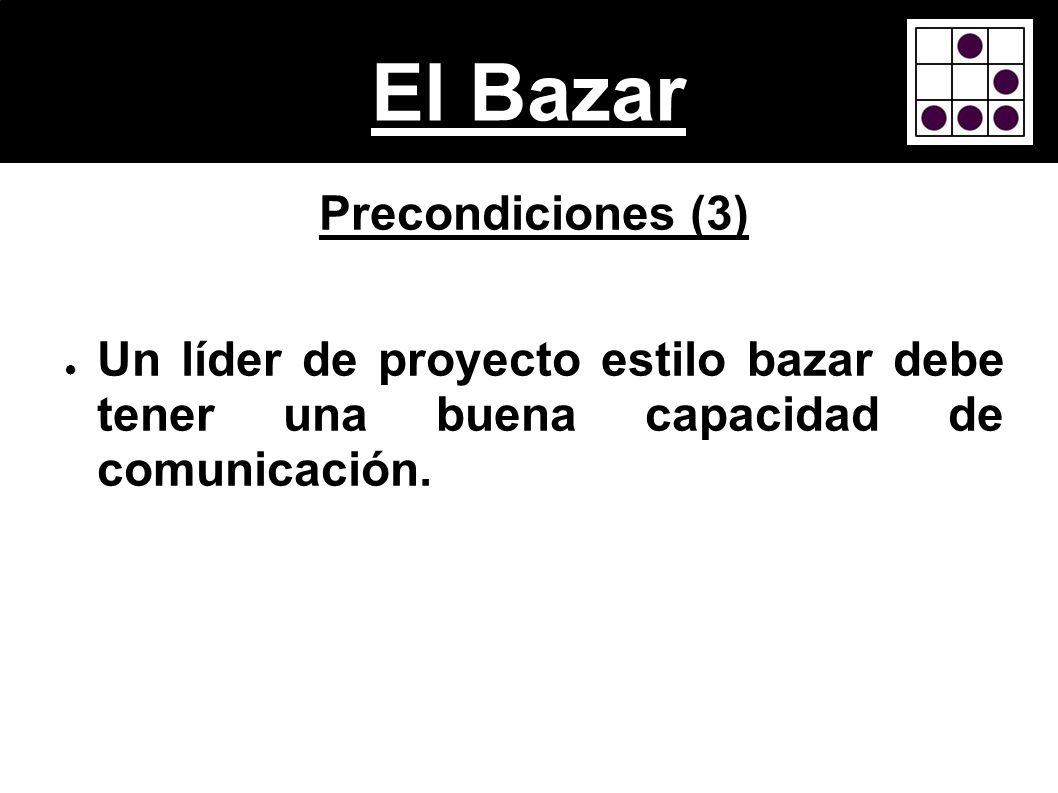 El Bazar Precondiciones (3) Un líder de proyecto estilo bazar debe tener una buena capacidad de comunicación.