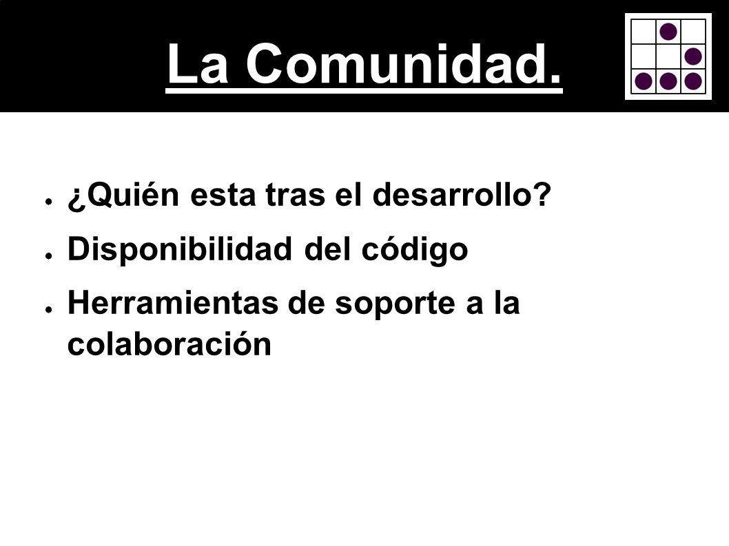 La Comunidad. ¿Quién esta tras el desarrollo? Disponibilidad del código Herramientas de soporte a la colaboración