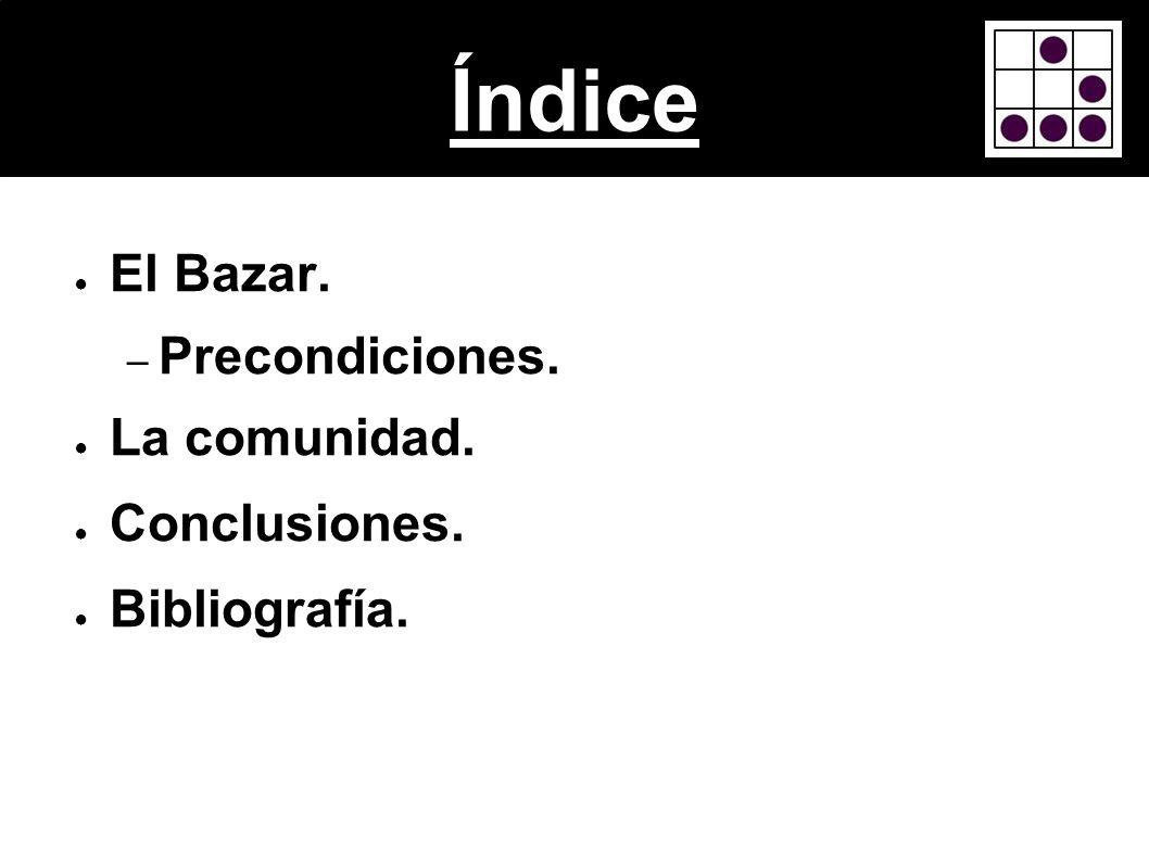 Índice El Bazar. – Precondiciones. La comunidad. Conclusiones. Bibliografía.